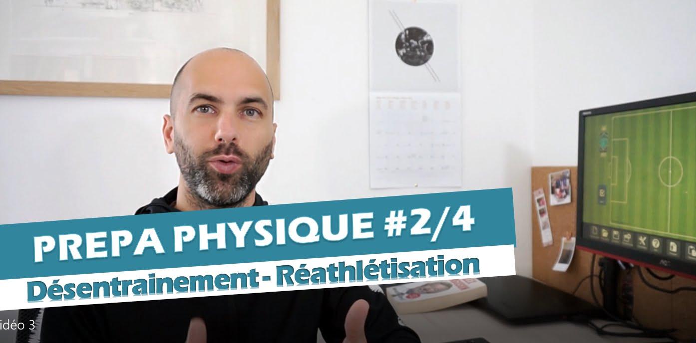 Vidéo préparation physique 2 : désentrainement conséquences sur l'organisme et réathlétisation